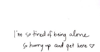 Tired To Be Alone Quote